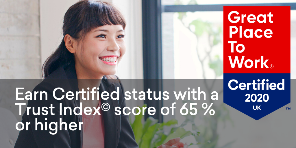 Great Place to Work-certified™when their overall Trust Index© results are 65 % or higher.