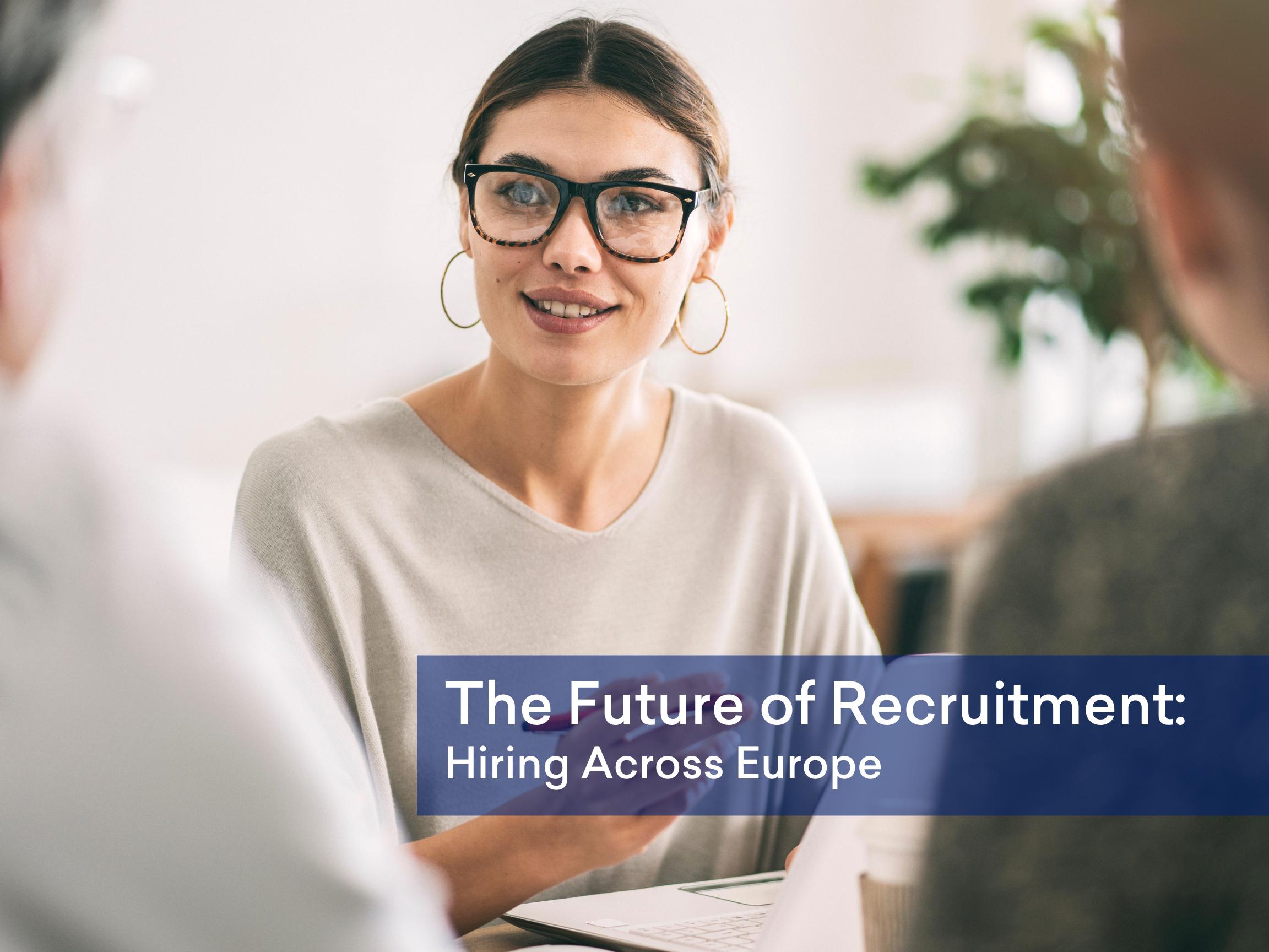 The Future of Recruitment: Hiring Across Europe